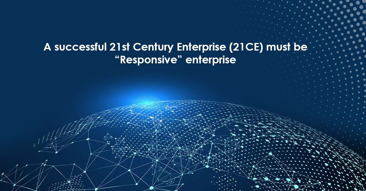 "A successful 21st Century Enterprise (21CE) must be ""Responsive"" enterprise"